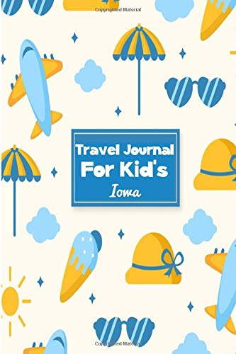 Travel Journal for Kid's Iowa: 6 x 9 Lined Journal, 126 pages | Journal Travel | Memory Book | A Mindful Journal Travel | A Gift for Everyone | Iowa |