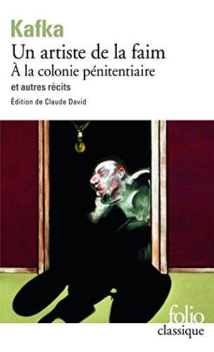 Un Artiste de la faim, à la colonie pénitenciaire et autres récits par Franz Kafka