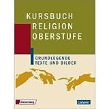Kursbuch Religion Oberstufe: Schülerbuch von Hartmut Rupp (Herausgeber), Andreas Reinert (Herausgeber), Kurt Konstantin (Bearbeitung), (15. April 2004) Gebundene Ausgabe