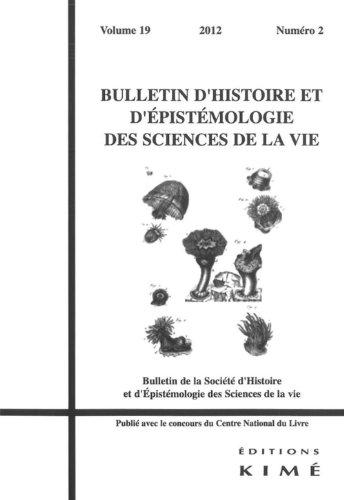 Bulletin d'histoire et d'épistémologie des sciences de la vie, Volume 19 N° 2/2012 :