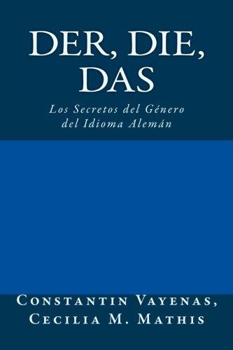 Der, Die, Das: Los Secretos del Género del Idioma Alemán por Constantin Vayenas