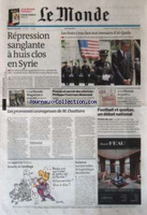 MONDE (LE) [No 20618] du 07/05/2011 - REPRESSION SANGLANTE A HUIS CLOS EN SYRIE - LES ETATS-UNIS FACE AUX MENACES D'AL-QAIDA - LES PROMESSES COURAGEUSES DE OUATTARA - LE REGARD DE PLANTU - LES MERVEILLES DE LA GENETIQUE DES INSECTES - FOOT ET QUOTAS / DEBAT NATIONAL - PRESSE ET SECRET DES SOURCES / PHILIPPE COURROYE DESAVOUE