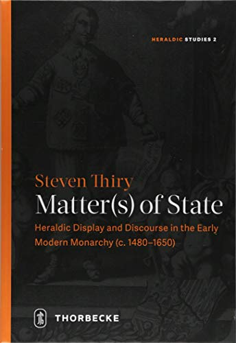 Matter(s) of State: Heraldic Display and Discourse in the Early Modern Monarchy (c. 1480?1650) (Heraldic Studies) por Steven Thiry