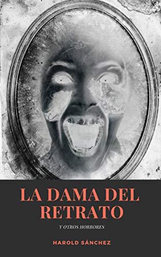 La Dama del Retrato y otros horrores por Harold  Sánchez