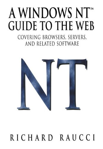 A Windows NT Guide to the Web: Covering browers, servers, and related software (Linguistics) par Richard Raucci