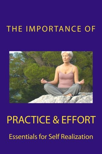 The Importance of Practice & Effort: Essentials for Self Realization