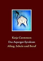 Das Asperger-Syndrom: Alltag, Schule und Beruf