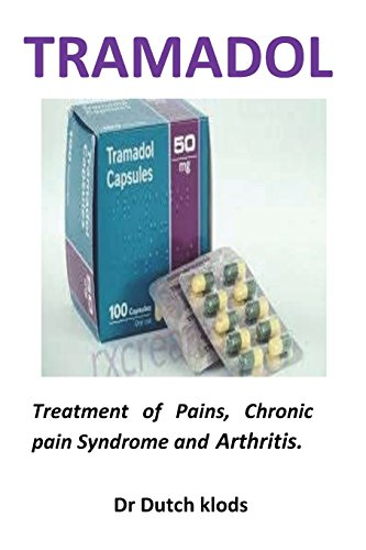 Tramadol: Treatment of Pains, Chronic Pain Syndrome and Arthritis.