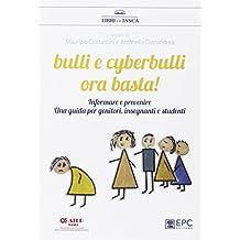 Bulli e cyberbulli ora basta! Informare e prevenire. Una guida per genitori, insegnanti e studenti
