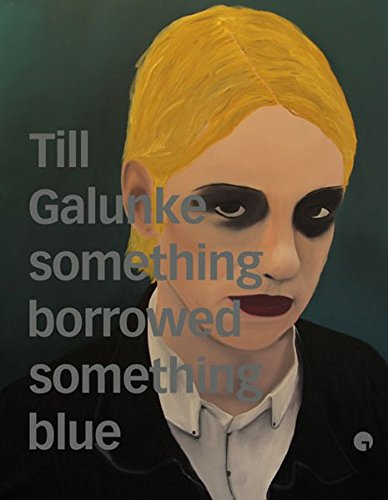 Till Galunke. Something borrowed something blue: Ausstellungskatalog (Schriftenreihe der Galerie Greulich) - Blue Galerie