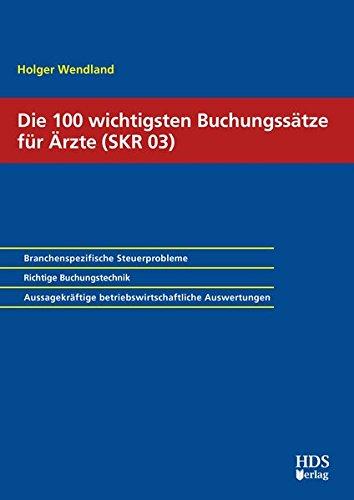 Die 100 wichtigsten Buchungssätze für Ärzte (SKR 03)
