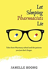 Let Sleeping Pharmacists Lie: Tales from Pharmacy school and the patients you just don't for