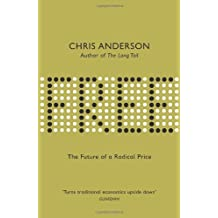 Free: The Future of a Radical Price: The Economics of Abundance and Why Zero Pricing Is Changing the Face of Business