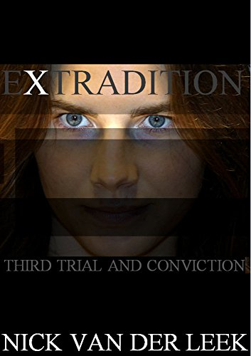 EXTRADITION: Third Trial and Conviction (English Edition)