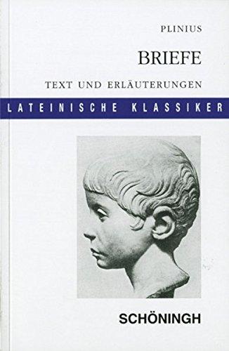 Lateinische Textausgaben: Plinius: Briefe: Leben und Kultur der frühen römischen Kaiserzeit. Textauswahl und Erläuterungen