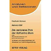 Böll. Die verlorene Ehre der Katharina Blum oder Wie Gewalt entstehen und wohin sie führen kann. Analysen und Reflexionen: Analysen und Interpretationen mit Hinweisen zur Unterrichtsgestaltung