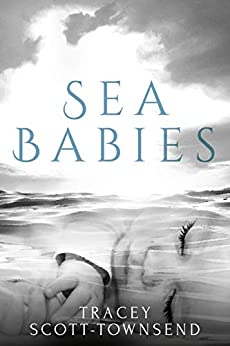 Sea Babies by [Scott-Townsend, Tracey]