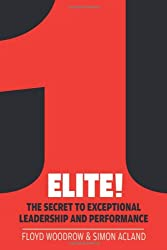 Elite!: The Secret to Exceptional Leadership and Performance