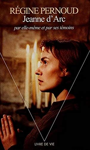 Jeanne d'Arc par elle-même et par ses témoins par Pernoud