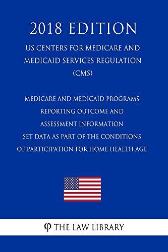 Medicare and Medicaid Programs - Reporting Outcome and Assessment Information Set Data as Part of the Conditions of Participation for Home Health Age (US ... and Medicaid Services Reg (English Edition)