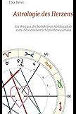 Astrologie des Herzens: Ein Weg aus der kollektiven Abhängigkeit zum individuellen Schöpferbewusstsein
