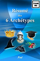 Résumé des 6 Archétypes (Team Me) (French Edition)