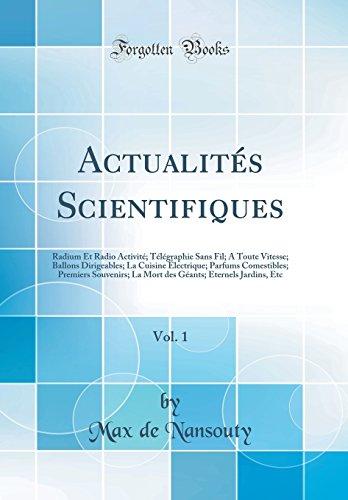 Actualit's Scientifiques, Vol. 1: Radium Et Radio Activit'; T'L'graphie Sans Fil; A Toute Vitesse; Ballons Dirigeables; La Cuisine Lectrique; Parfums ... Eternels Jardins, Etc (Classic Reprint)