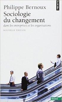Sociologie du changement dans les entreprises et les organisations de Philippe Bernoux ( 11 février 2010 )