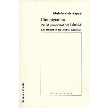 L'Immigration ou les paradoxes de l'altérité - tome 3 La fabrication des identites culturelles