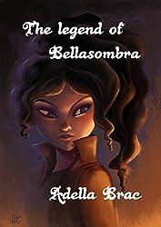 The legend of Bellasombra (English Edition)