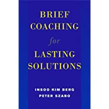 Brief Coaching for Lasting Solutions (Norton Professional Books (Hardcover)) by Insoo Kim Berg (2005-11-04)