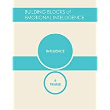 Influence: A Primer (Building Blocks of Emotional Intelligence Book 8) (English Edition)