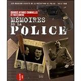 MEMOIRES DE LA POLICE. Les dossiers secrets de la Préfecture de Police (1610-1968)