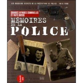 MEMOIRES DE LA POLICE. Les dossiers secrets de la Préfecture de Police (1610-1968) par FULIGNI Bruno LAVANANT Thierry