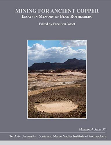 Mining for Ancient Copper (Monograph Series of the Sonia and Marco Nadler Institute of Archaeology, Band 37) (Yosef Ben)