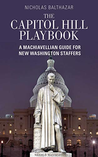 (The Capitol Hill Playbook: A Machiavellian Guide for Young Political Professionals)