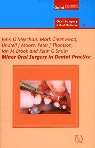 Minor Oral Surgery in Dental Practice (Quintessentials of Dental Practice - 27 / Oral Surgery and Oral Medicine - 4) 2nd Edition by John G. Meechan, Mark Greenwood, Undrell J. Moore, Peter J. (2014) Hardcover