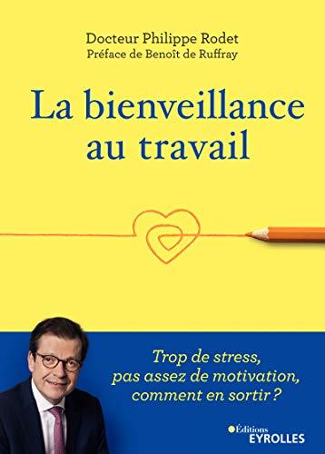 La bienveillance au travail: Trop de stress, pas assez de motivation, comment en sortir ? par  Philippe Rodet