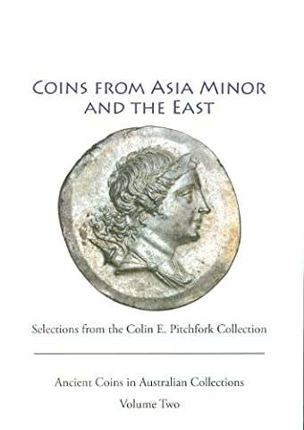 Ancient Coins from Asia Minor and the East: Selections from the Colin Pitchfork Collection (Ancient Coins in Australian Collections) (2011-12-06)