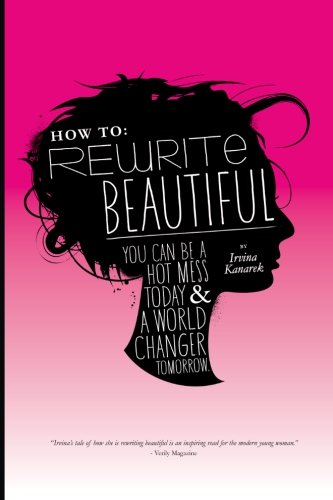 How to Rewrite Beautiful: You Can Be a Hot Mess Today & a World Changer Tomorrow