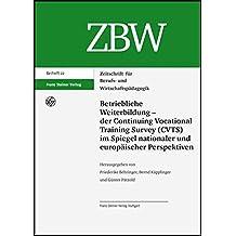 Betriebliche Weiterbildung - der Continuing Vocational Training Survey (CVTS) im Spiegel nationaler und europäischer Perspektiven: Zeitschrift für ... Und Wirtschaftspadagogik - Beihefte Zbw-B)