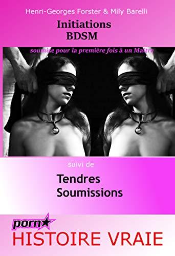 Initiations BDSM : soumise pour la première fois à un Maître. Suivi de : Tendres Soumissions. par Henri-Georges Forster,Mily Barelli