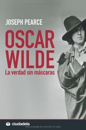 Oscar wilde - la verdad sin mascaras - (Ensayo) por PEARCE JOSEPH