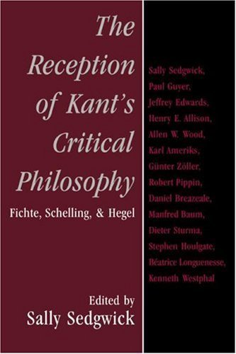 The Reception of Kant's Critical Philosophy: Fichte, Schelling, and Hegel (2007-08-20)