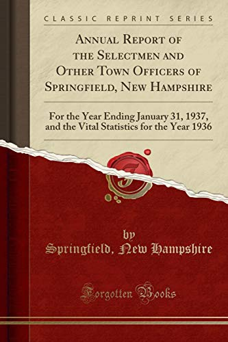 Annual Report of the Selectmen and Other Town Officers of Springfield, New Hampshire: For the Year Ending January 31, 1937, and the Vital Statistics for the Year 1936 (Classic Reprint)