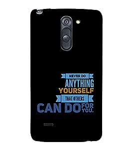 Never Do Anything Yourself 3D Hard Polycarbonate Designer Back Case Cover for LG G3 Stylus :: LG G3 Stylus D690N :: LG G3 Stylus D690