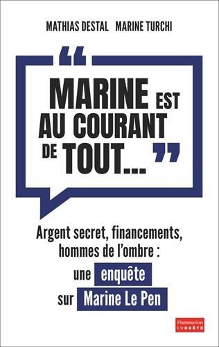 marine-est-au-courant-de-tout-argent-secret-financements-et-hommes-de-lombre-une-enquete-sur-marine-