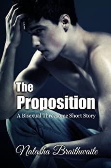 The Proposition: A Bisexual Threesome Short Story by [Braithwaite, Natasha]