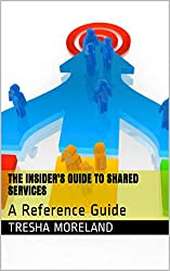 The Insider's Guide to Shared Services: A Reference Guide