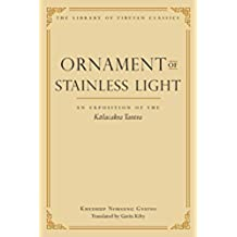 Ornament of Stainless Light: An Exposition of the Kalachakra Tantra (Library of Tibetan Classics Book 14) (English Edition)